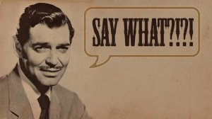 Say what!? (clark gable) jongerentaal