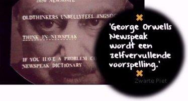 'George Orwells Newspeak wordt een zelfvervullende voorspelling.' (Zwarte Piet)
